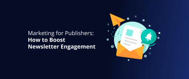 Marketing for Publishers_ How to Boost Newsletter Engagement