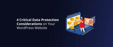 4 Critical Data Protection Considerations on Your WordPress Website