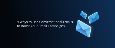 9 Ways to Use Conversational Emails to Boost Your Email Campaigns