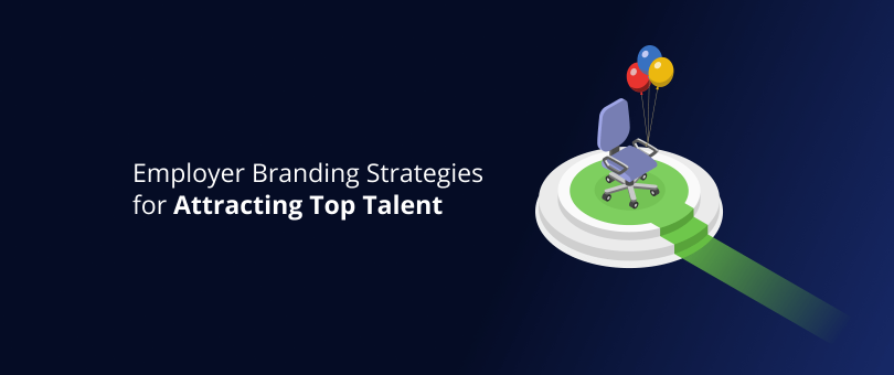 Employer Branding Strategies for Attracting Top Talent 1