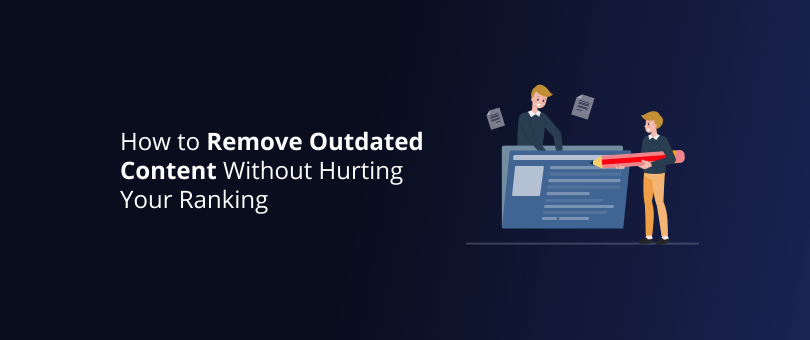 How to Remove Outdated Content Without Hurting Your Ranking