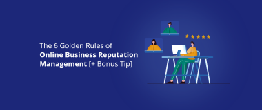 The 6 Golden Rules of Online Business Reputation Management [+ Bonus Tip]