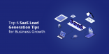 Top 6 SaaS Lead Generation Tips for Business Growth@2x