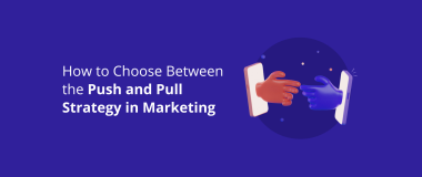 How to Choose Between the Push and Pull Strategy in Marketing