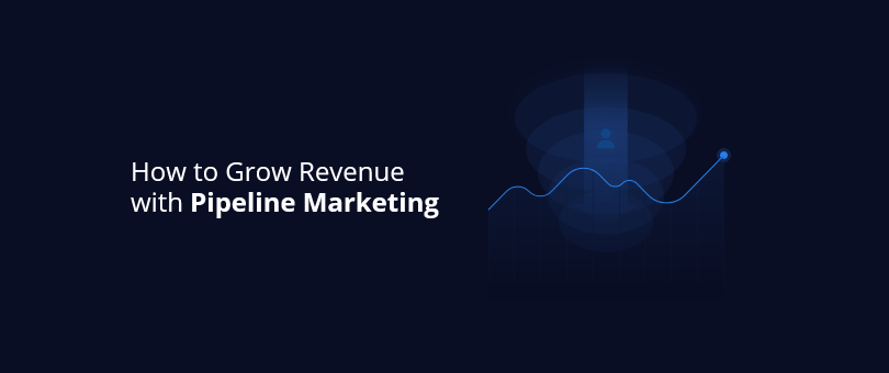 How to Grow Revenue with Pipeline Marketing