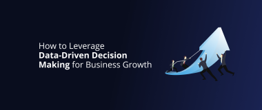 How to Leverage Data-Driven Decision Making for Business Growth